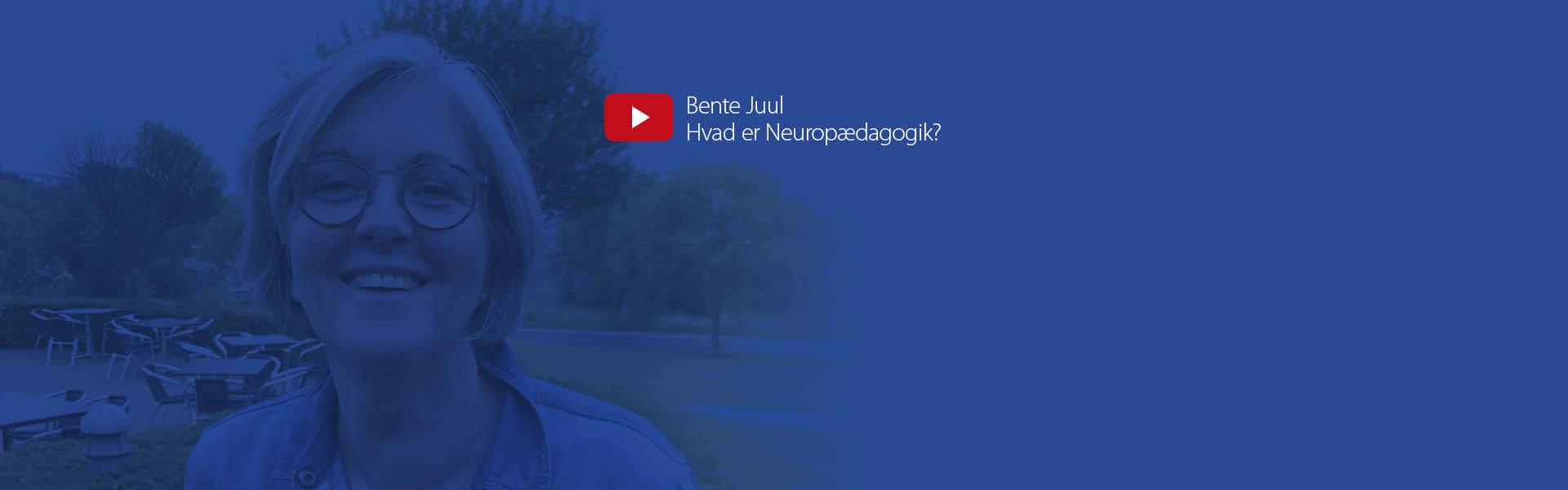 Videocover_1920x600px_Bente Juul_Hvad er Neuropædagogik?