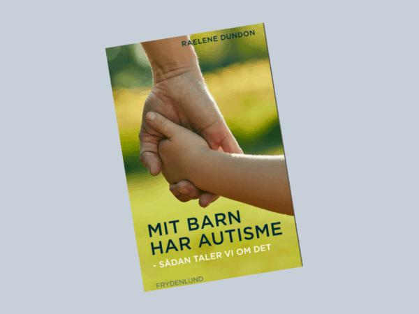 """""""Mit barn har autisme – Sådan taler vi om det"""" – boganmeldelse"""